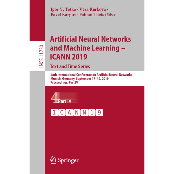 Springer International Publishing - Artificial Neural Networks and Machine Learning – ICANN 2019: Text and Time Series - 28th International Conference on Artificial Neural Networks, Munich, Germany, September 17–19, 2019, Proceedings, Part IV