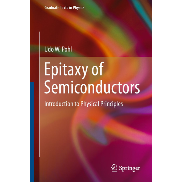 Udo W. Pohl - Epitaxy of Semiconductors - Introduction to Physical Principles