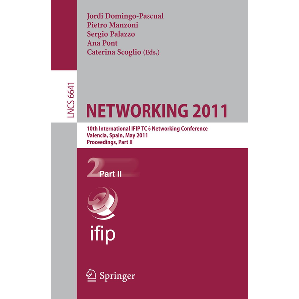 Springer Berlin - NETWORKING 2011 - 10th International IFIP TC 6 Networking Conference, Valencia, Spain, May 9-13, 2011, Proceedings, Part II