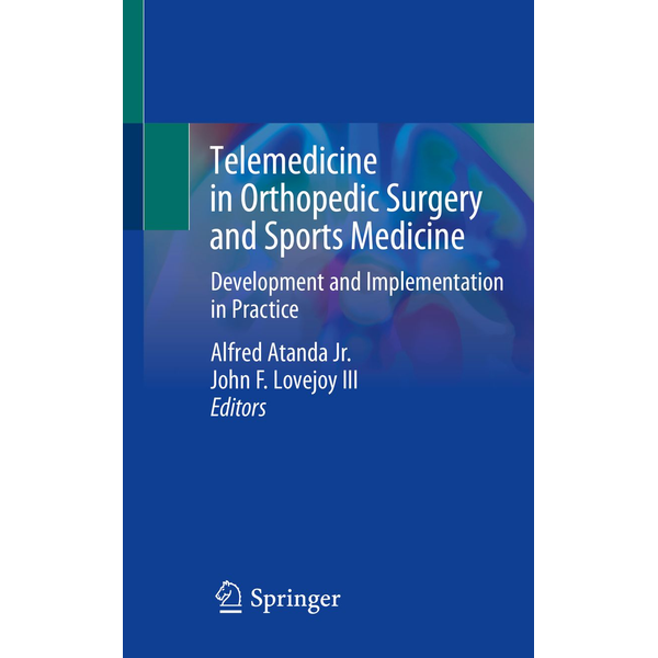 Springer International Publishing - Telemedicine in Orthopedic Surgery and Sports Medicine - Development and Implementation in Practice
