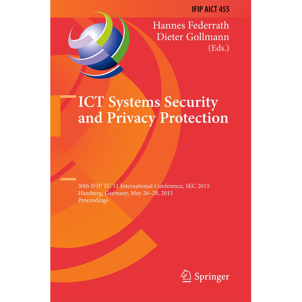 Springer International Publishing - ICT Systems Security and Privacy Protection - 30th IFIP TC 11 International Conference, SEC 2015, Hamburg, Germany, May 26-28, 2015, Proceedings