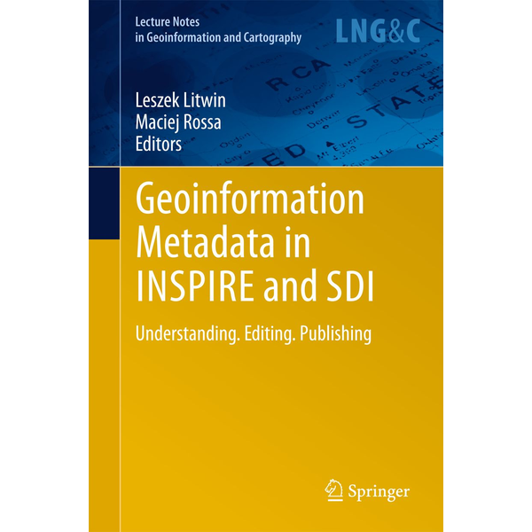 Leszek Litwin - Geoinformation Metadata in INSPIRE and SDI - Understanding. Editing. Publishing