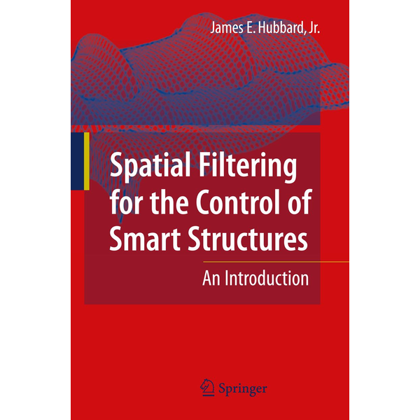 James E. Hubbard - Spatial Filtering for the Control of Smart Structures - An Introduction