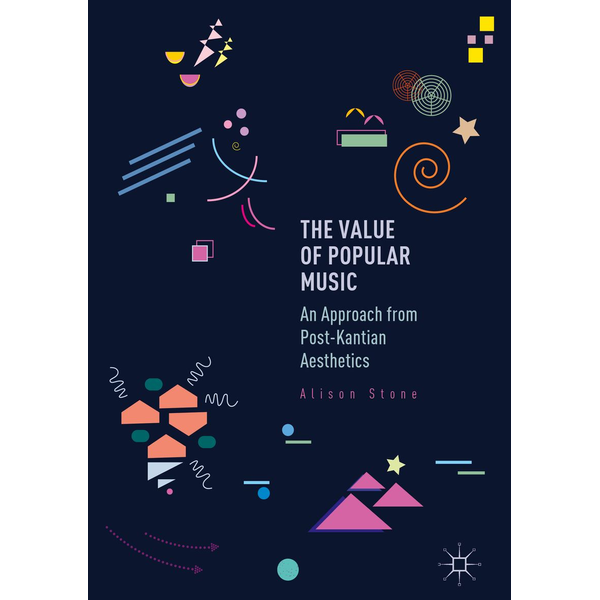 Alison Stone - The Value of Popular Music - An Approach from Post-Kantian Aesthetics