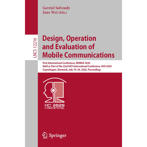 Springer International Publishing - Design, Operation and Evaluation of Mobile Communications - First International Conference, MOBILE 2020, Held as Part of the 22nd HCI International Conference, HCII 2020, Copenhagen, Denmark, July 19–24, 2020, Proceedings