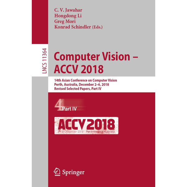 Springer International Publishing - Computer Vision – ACCV 2018 - 14th Asian Conference on Computer Vision, Perth, Australia, December 2–6, 2018, Revised Selected Papers, Part IV