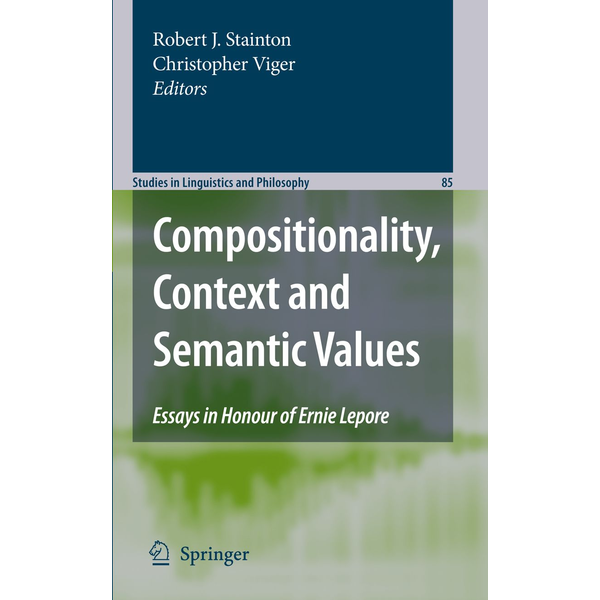 Springer Netherland - Compositionality, Context and Semantic Values - Essays in Honour of Ernie Lepore