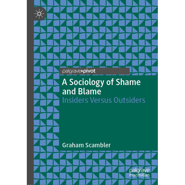 Graham Scambler - A Sociology of Shame and Blame - Insiders Versus Outsiders
