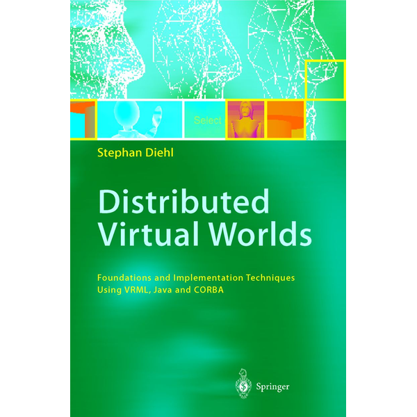 Stephan Diehl - Distributed Virtual Worlds - Foundations and Implementation Techniques Using VRML, Java, and CORBA