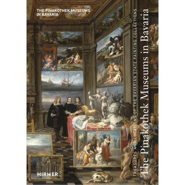 Hirmer - The Pinakothek Museums in Bavaria - Treasures and Locations of the Bavarian State Painting Collections