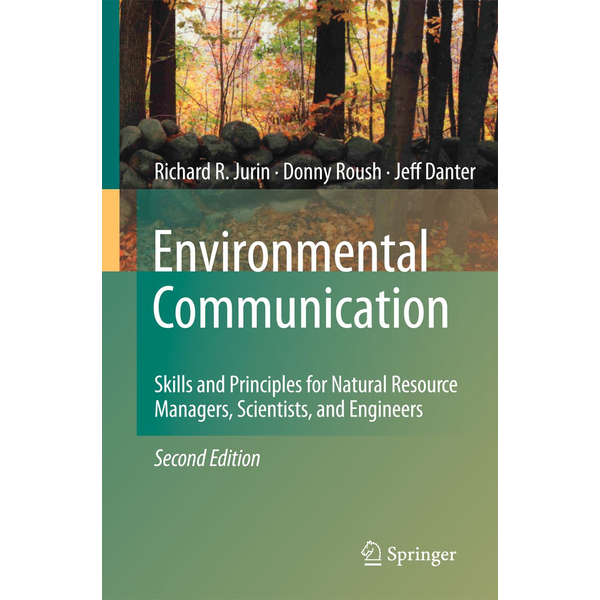 Richard R. Jurin - Environmental Communication. Second Edition - Skills and Principles for Natural Resource Managers, Scientists, and Engineers.