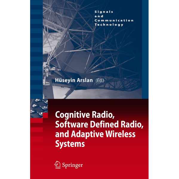 Springer Netherland - Cognitive Radio, Software Defined Radio, and Adaptive Wireless Systems