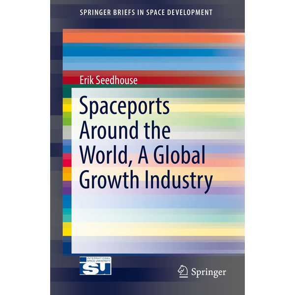 Erik Seedhouse - Spaceports Around the World, A Global Growth Industry