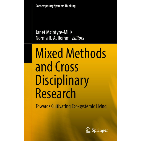Springer International Publishing - Mixed Methods and Cross Disciplinary Research - Towards Cultivating Eco-systemic Living