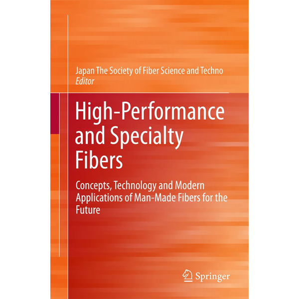 Springer Tokyo - High-Performance and Specialty Fibers - Concepts, Technology and Modern Applications of Man-Made Fibers for the Future