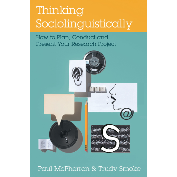 Paul McPherron - Thinking Sociolinguistically - How to Plan, Conduct and Present Your Research Project