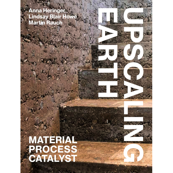 Anna Heringer - Upscaling Earth - Material, Process, Catalyst