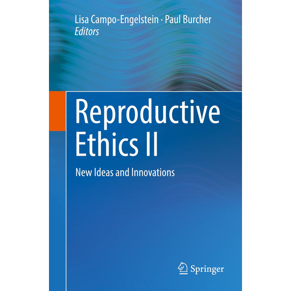 Springer International Publishing - Reproductive Ethics II - New Ideas and Innovations