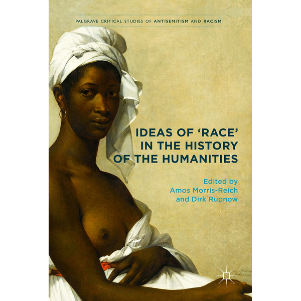 Springer International Publishing - Ideas of 'Race' in the History of the Humanities