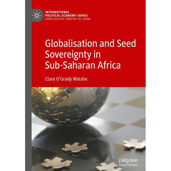 Clare O'Grady Walshe - Globalisation and Seed Sovereignty in Sub-Saharan Africa