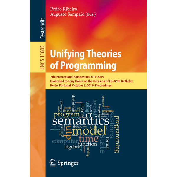 Springer International Publishing - Unifying Theories of Programming - 7th International Symposium, UTP 2019, Dedicated to Tony Hoare on the Occasion of His 85th Birthday, Porto, Portugal, October 8, 2019, Proceedings