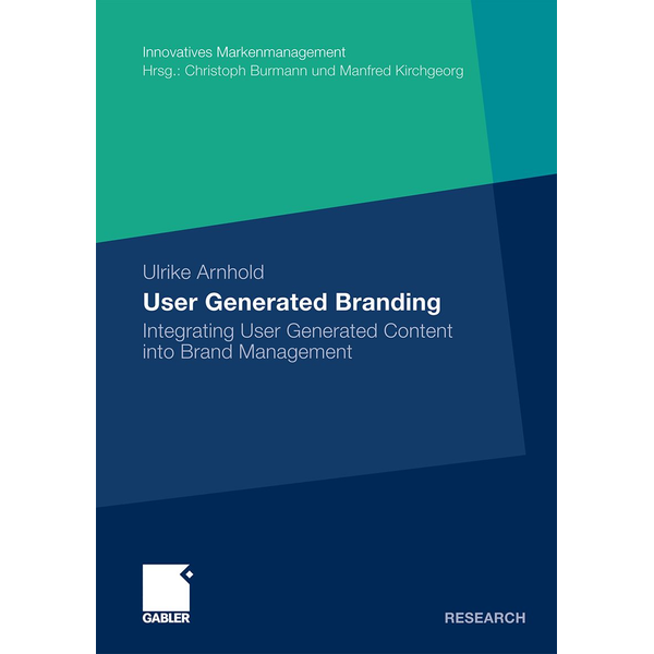 Ulrike Arnhold - User Generated Branding - Integrating User Generated Content into Brand Management