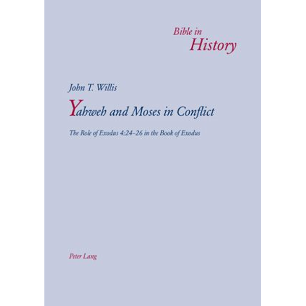 John T. Willis - Yahweh and Moses in Conflict - The Role of Exodus 4:24-26 in the Book of Exodus