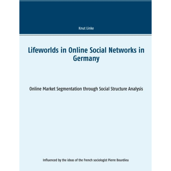 Knut Linke - Lifeworlds in Online Social Networks in Germany - Online Market Segmentation through Social Structure Analysis