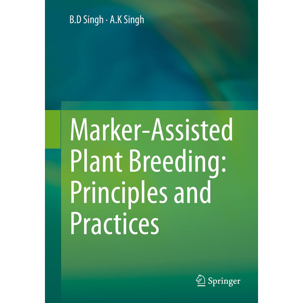 B.D. Singh - Marker-Assisted Plant Breeding: Principles and Practices