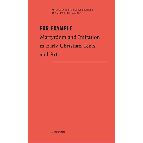 Brill | Fink - For Example - Martyrdom and Imitation in Early Christian Texts and Art