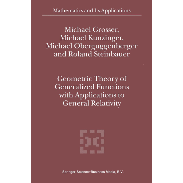 M. Grosser - Geometric Theory of Generalized Functions with Applications to General Relativity
