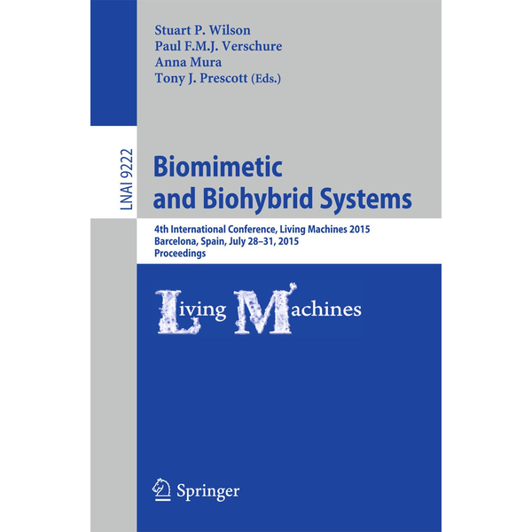 Springer International Publishing - Biomimetic and Biohybrid Systems - 4th International Conference, Living Machines 2015, Barcelona, Spain, July 28 - 31, 2015, Proceedings