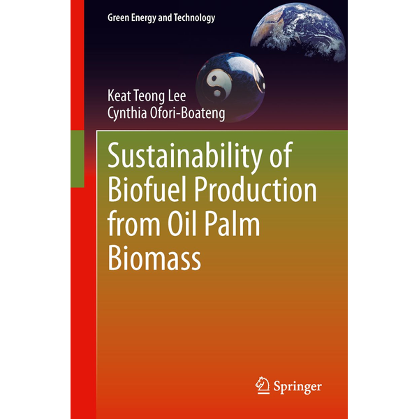Keat Teong Lee - Sustainability of Biofuel Production from Oil Palm Biomass