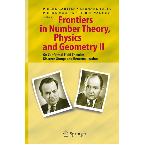 Springer Berlin - Frontiers in Number Theory, Physics, and Geometry II - On Conformal Field Theories, Discrete Groups and Renormalization