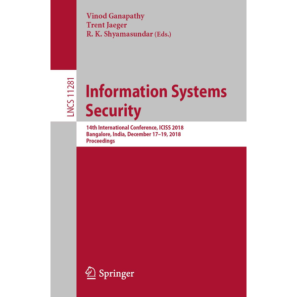 Springer International Publishing - Information Systems Security - 14th International Conference, ICISS 2018, Bangalore, India, December 17-19, 2018, Proceedings