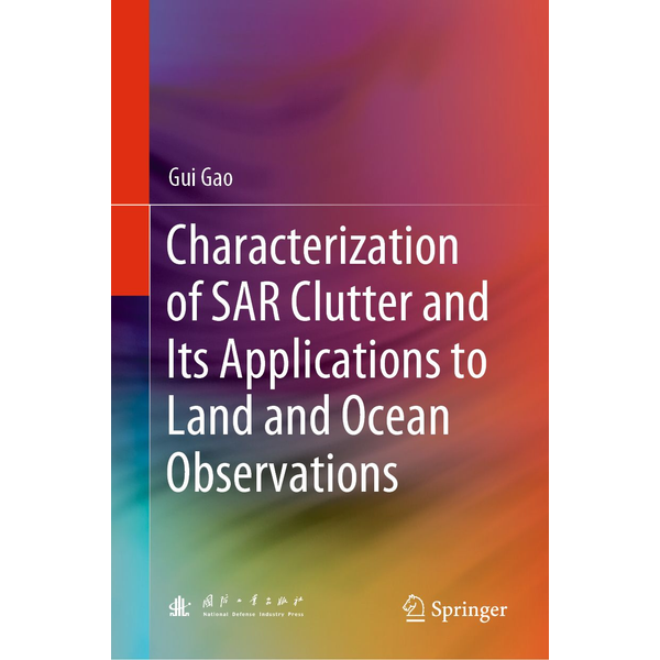 Gui Gao - Characterization of SAR Clutter and Its Applications to Land and Ocean Observations
