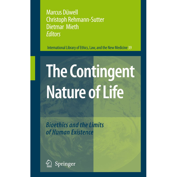 Springer Netherland - The Contingent Nature of Life - Bioethics and the Limits of Human Existence