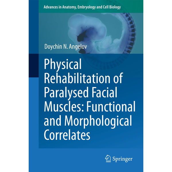 Doychin N. Angelov - Physical Rehabilitation of Paralysed Facial Muscles: Functional and Morphological Correlates