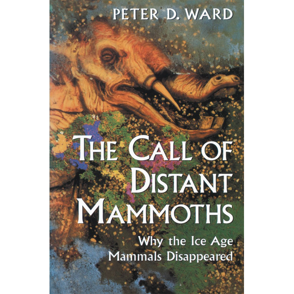 Peter D. Ward - The Call of Distant Mammoths - Why the Ice Age Mammals Disappeared