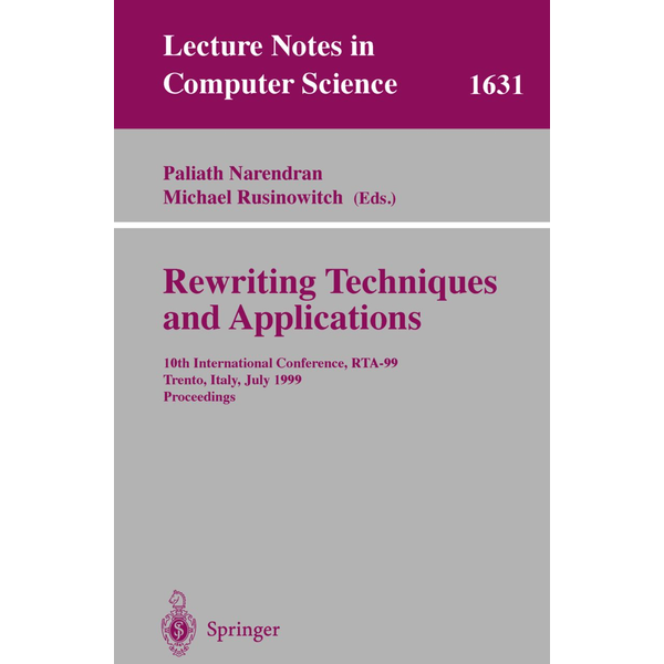Springer Berlin - Rewriting Techniques and Applications - 10th International Conference, RTA'99, Trento, Italy, July 2-4, 1999, Proceedings
