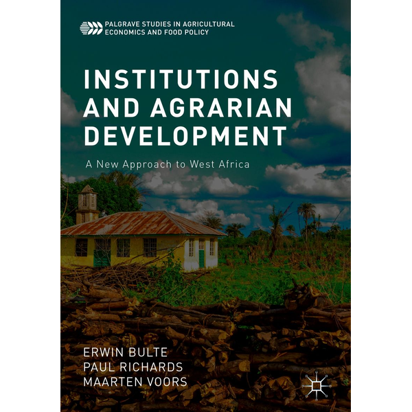 Erwin Bulte - Institutions and Agrarian Development - A New Approach to West Africa