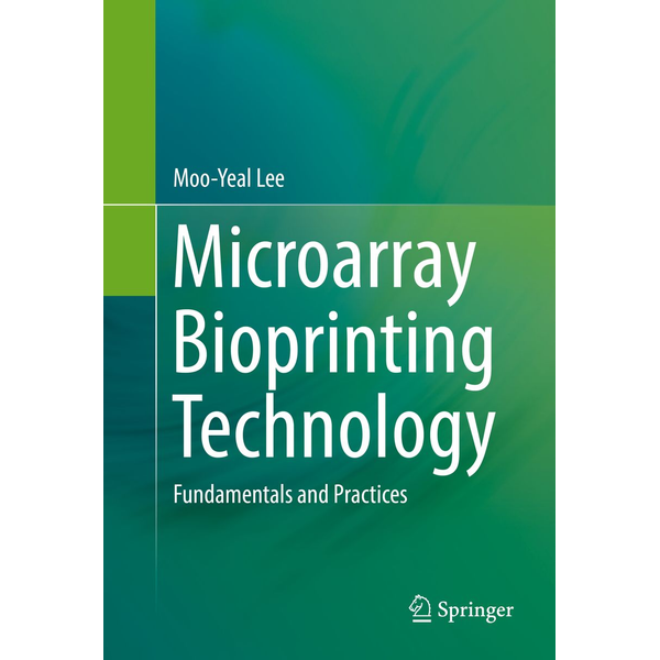 Lee, Moo-Yeal - Microarray Bioprinting Technology - Fundamentals and Practices