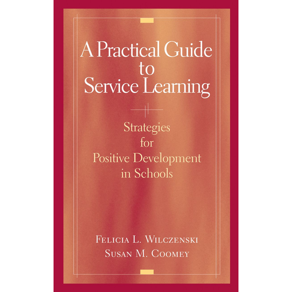 Felicia L. Wilczenski - A Practical Guide to Service Learning - Strategies for Positive Development in Schools