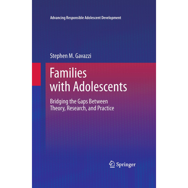 Stephen Gavazzi - Families with Adolescents - Bridging the Gaps Between Theory, Research, and Practice