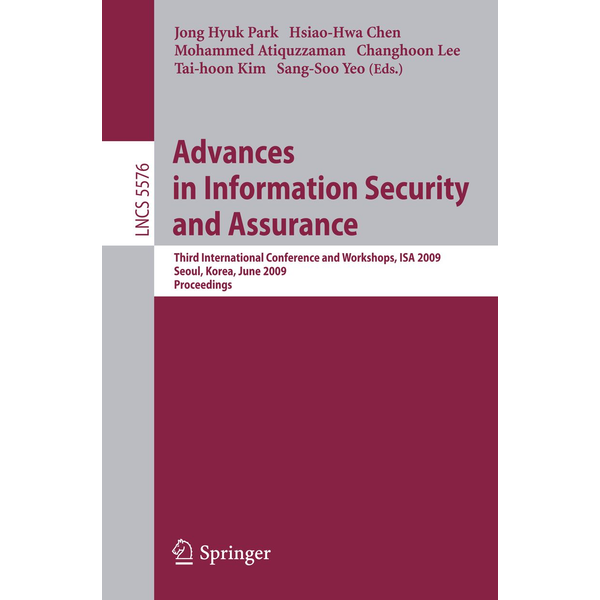 Springer Berlin - Advances in Information Security and Assurance - Third International Conference and Workshops, ISA 2009, Seoul, Korea, June 25-27, 2009. Proceedings