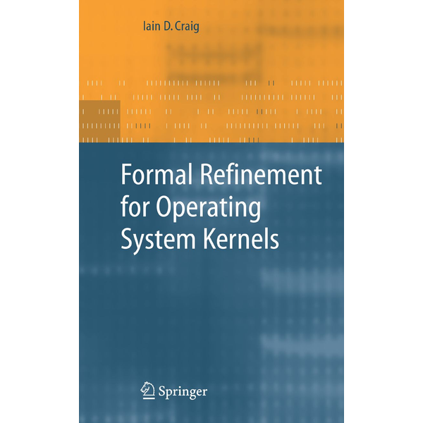 Iain D. Craig - Formal Refinement for Operating System Kernels