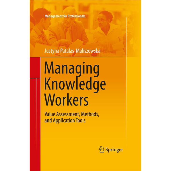 Justyna Patalas-Maliszewska - Managing Knowledge Workers - Value Assessment, Methods, and Application Tools