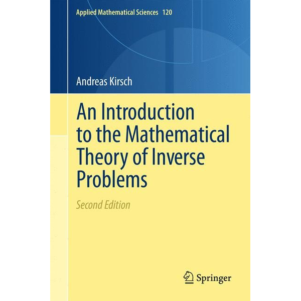 Andreas Kirsch - An Introduction to the Mathematical Theory of Inverse Problems