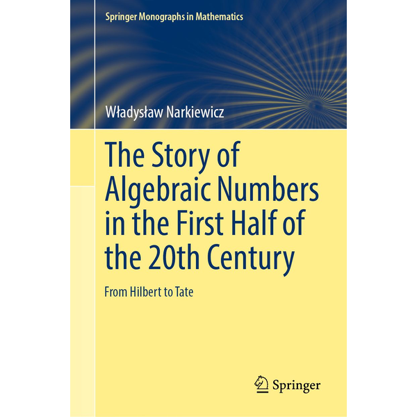 Władysław Narkiewicz - The Story of Algebraic Numbers in the First Half of the 20th Century - From Hilbert to Tate