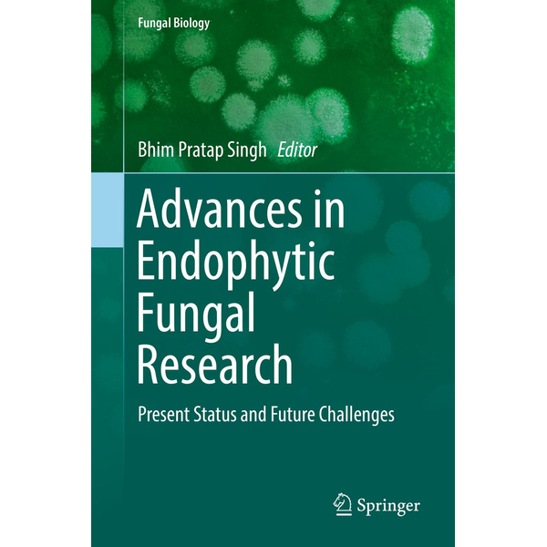 Springer International Publishing - Advances in Endophytic Fungal Research - Present Status and Future Challenges
